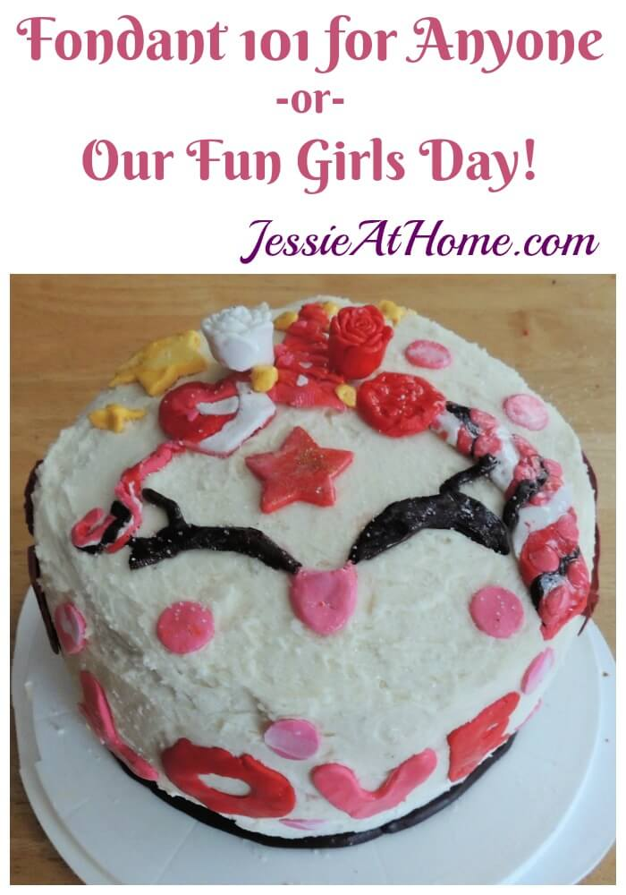 Fondant 101 for Anyone -or- Our Fun Girls Day!