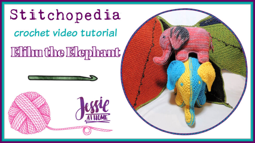 Stitchopedia Crochet Video Tutorial - Elihu the Elephant - Social