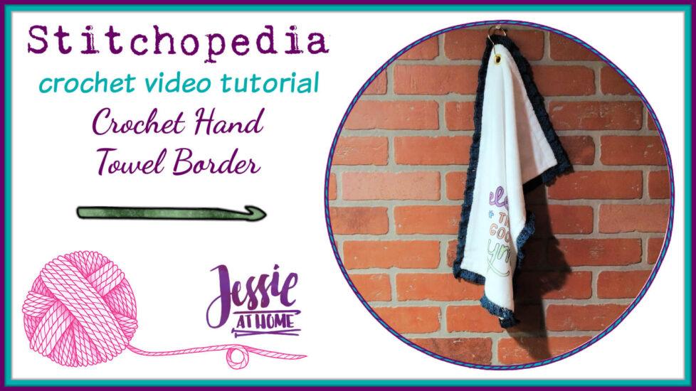 Crochet Hand Towel Border Stitchopedia Knit Video Tutorial - Cover