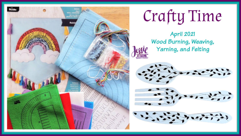 April 2021 Crafty Time - Wood Burning, Weaving, Yarning, and Felting from Jessie At Home - Social