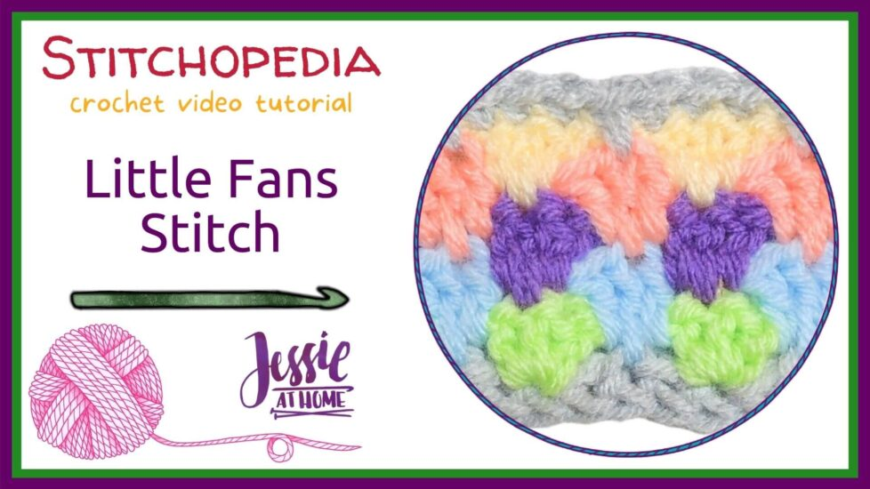 """White background with text that reads """"Stitchopedia, crochet video tutorial, Little fans stitch"""" and """"Jessie At Home"""". A round image on the right of crochet."""