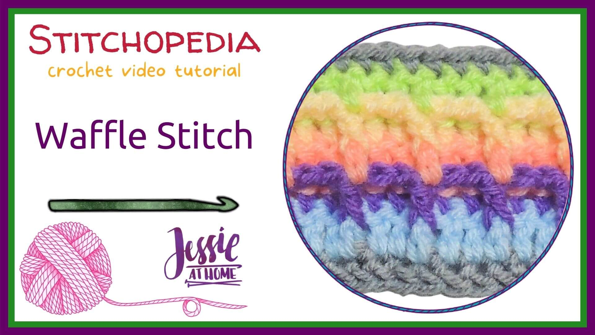 """white rectangle with a circle on the right with an image of a crochet waffle stitch swatch in pastels, and on the left there is text which reads """"stitchopedia crochet video tutorial"""", """"waffle stitch"""", and """"Jessie At Home"""""""