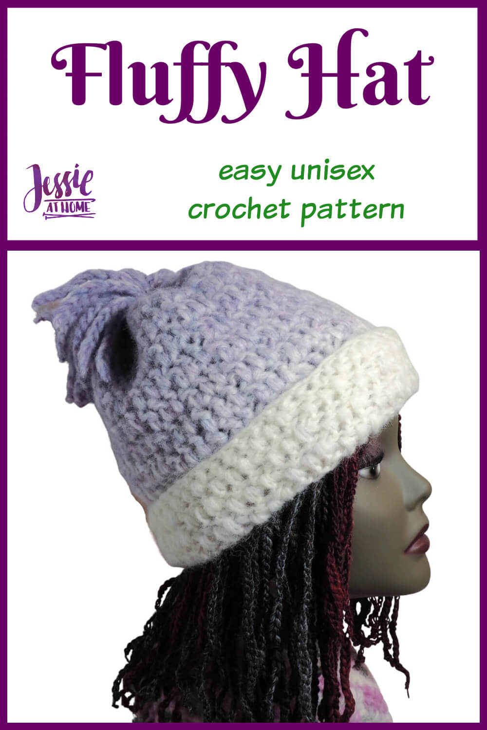 """A white vertical image with a purple boarder and a picture of a mannequin head with a hat that is purple with a white stripe across the bottom. There is a tassel on top. On the top are the words """"Fluffy Hat"""" written in purple, under that are the words """"Easy unisex crochet pattern"""" in green. To the left of that is """"Jessie at Home"""" in purple."""