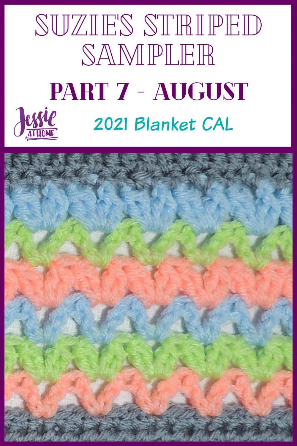 """Vertical rectangle with a purple border and a square image of pink, green, and blue crochet v-stitch pattern with gray on the top and bottom. On the top part is text which reads """"Suzie's Striped Sampler Part 7 - August"""", """"2021 Blanket CAL"""", and """"Jessie At Home."""""""