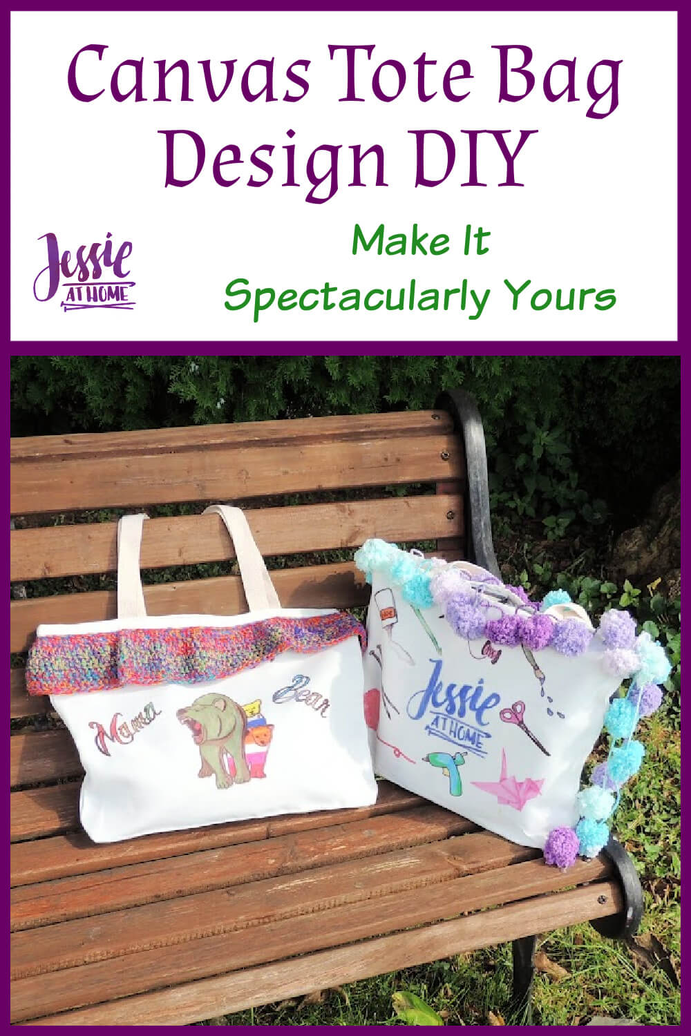 """A white vertical rectangle with a purple boarder. On the top third are the words """"Canvas Tote Bag Design DIY"""" written in purple, under that are the words """"Make It Spectacularly Yours"""" in green. To the left of that is """"Jessie at Home"""" in purple. The bottom two thirds is a photo of a wood bench with two tote bags on it, one tote bag has an image of a roaring brown bear standing in front of a cub with the stipes of the lesbian flag and another cub with the stipes of the non binary flat, on either side of the image are the words """"mama"""" and """"bear"""", along the top of the tote is a crochet trim made with rainbow yarn. The other tote bag is decorated with various craft images, the Jessie At Home logo, and pom pom yarn."""