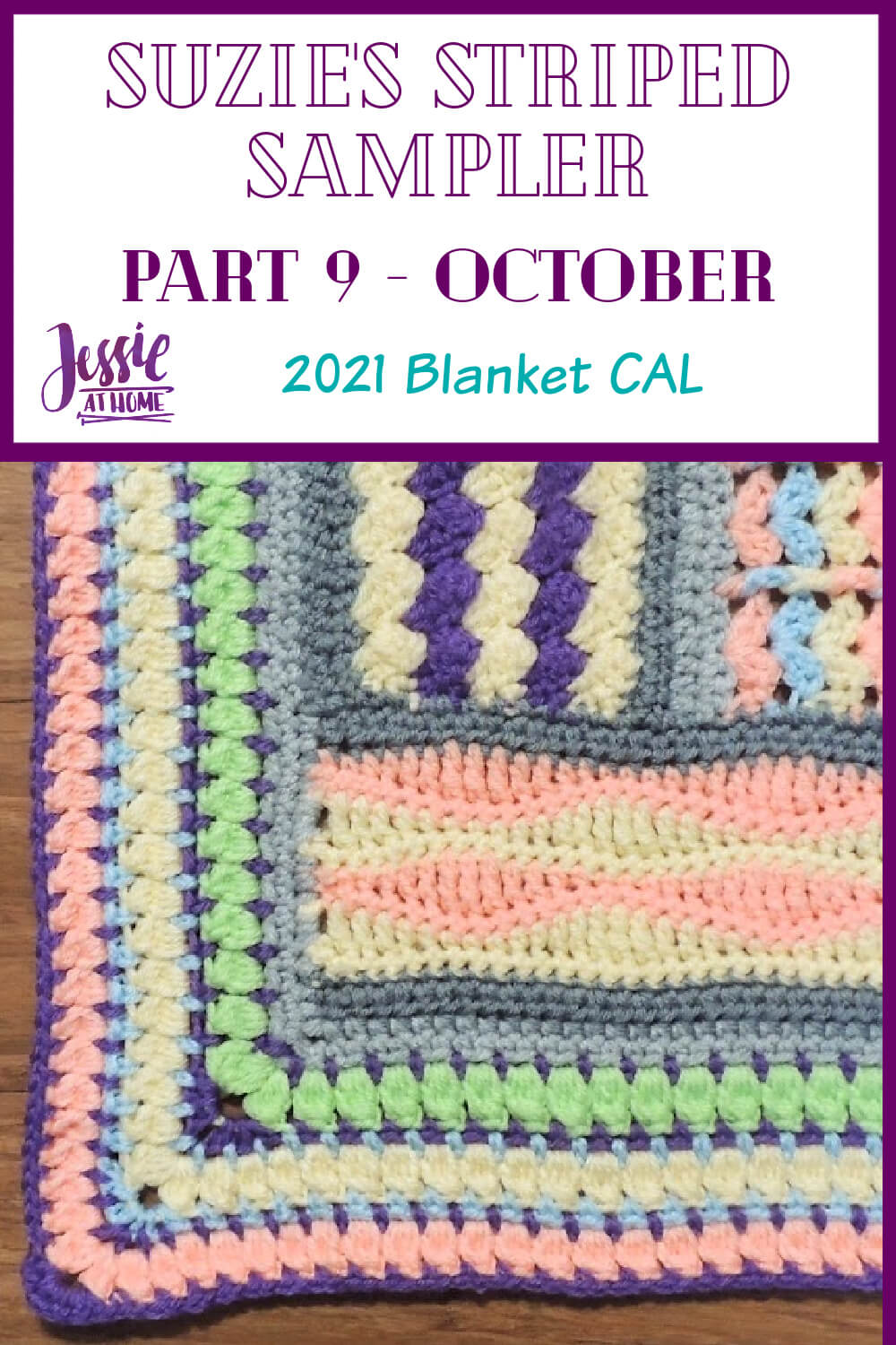 """A white vertical rectangle with purple boarder. On the top third is text """"Suzie's Striped Sampler Part 9 - October"""", """"2021 Blanket CAL"""", and """"Jessie At Home."""" The bottom two thirds is a photo of the corner of a striped sampler crochet blanket with a cluster stitch border, all in light rainbow colors."""